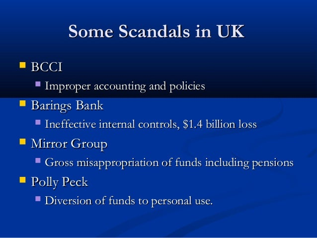 Some Scandals in UKSome Scandals in UK  BCCIBCCI  Improper accounting and policiesImproper accounting and policies  Bar...