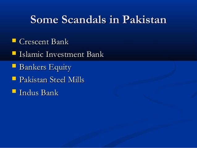 Some Scandals in PakistanSome Scandals in Pakistan  Crescent BankCrescent Bank  Islamic Investment BankIslamic Investmen...