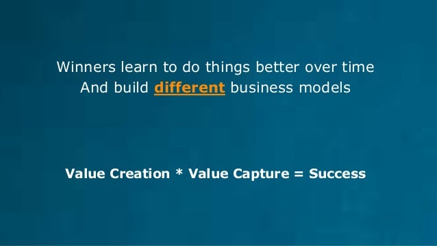 How do you capture value ? Example… A car can't drive without a drive train, but they get 3% of the profits