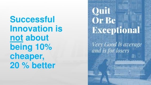 Successful Innovation is not about being 10% cheaper, 20 % better