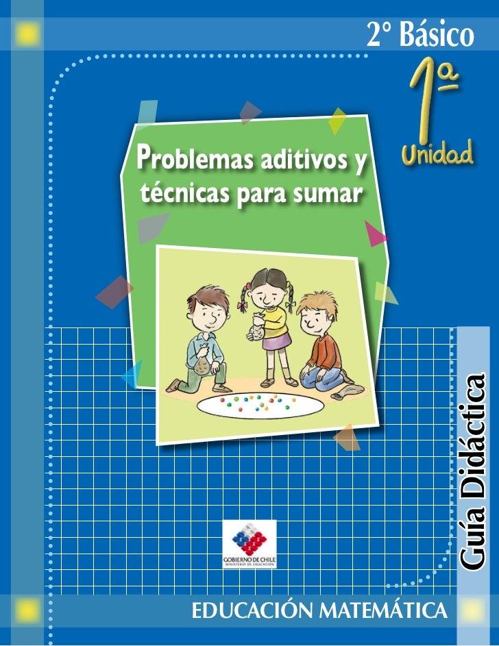 2° BásicoProblemas aditivos ytécnicas para sumar                             Guía Didáctica    EDUCACIÓN MATEMÁTICA