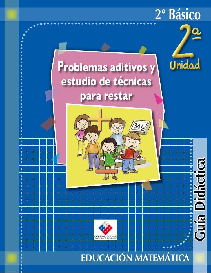 2° BásicoProblemas aditivos yestudio de técnicas    para restar                             Guía Didáctica    EDUCACIÓN MA...