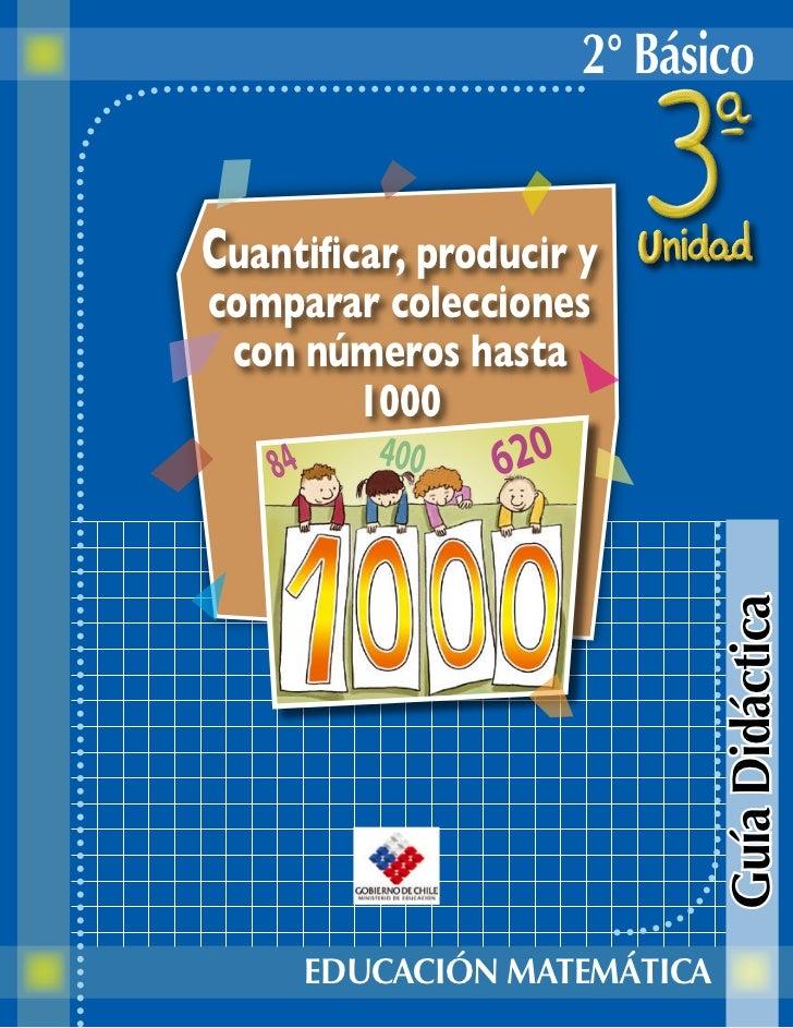 2° BásicoCuantificar, producir ycomparar colecciones con números hasta       1000                             Guía Didácti...