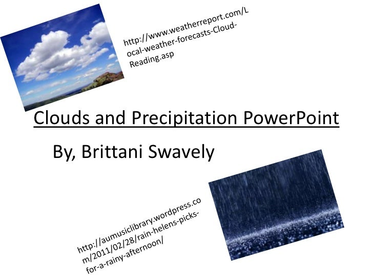 Clouds and Precipitation PowerPoint  By, Brittani Swavely