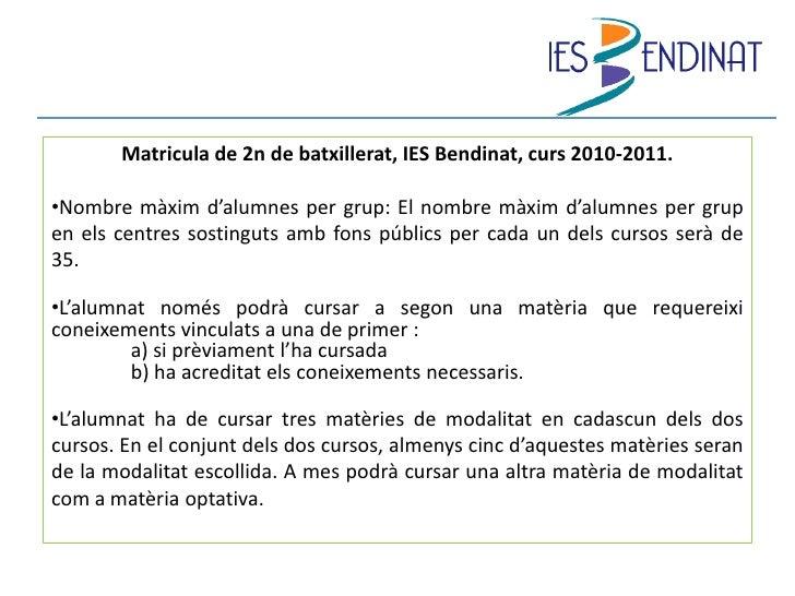 Matricula de 2n de batxillerat, IES Bendinat, curs 2010-2011.<br /><ul><li>Nombre màxim d'alumnes per grup: El nombre màxi...