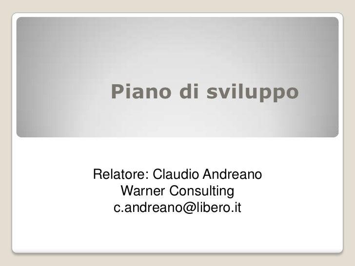 Piano di sviluppoRelatore: Claudio Andreano    Warner Consulting   c.andreano@libero.it