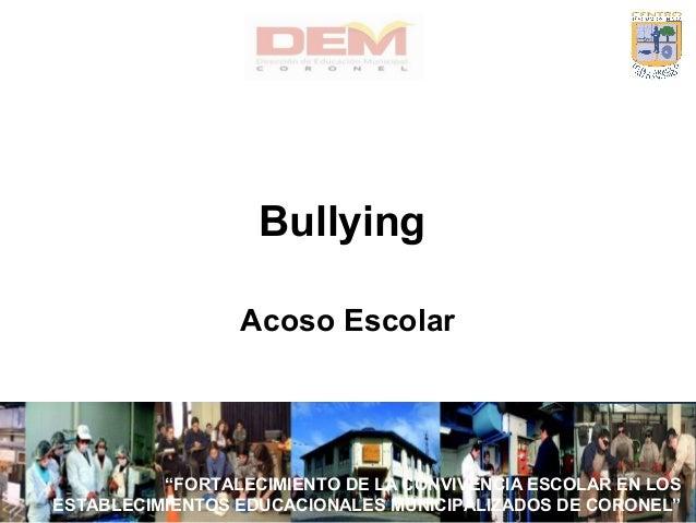 """""""FORTALECIMIENTO DE LA CONVIVENCIA ESCOLAR EN LOS ESTABLECIMIENTOS EDUCACIONALES MUNICIPALIZADOS DE CORONEL"""" Bullying Acos..."""