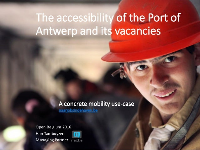 The accessibility of the Port of Antwerp and its vacancies Open Belgium 2016 Han Tambuyzer Managing Partner A concrete mob...