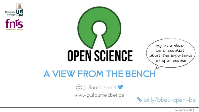 Guillaume Lobet | A VIEW FROM THE BENCH @guillaumelobet www.guillaumelobet.be bit.ly/lobet-open-be my own views, as a scie...