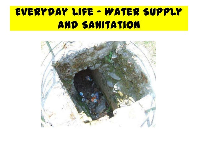 Everyday Life - Water Supply      and Sanitation