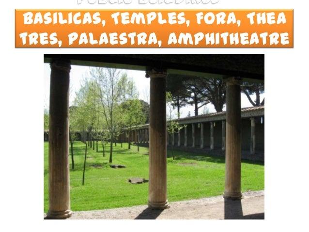 Public Buildings –Basilicas, Temples, Fora, Theatres, Palaestra, Amphitheatre               s