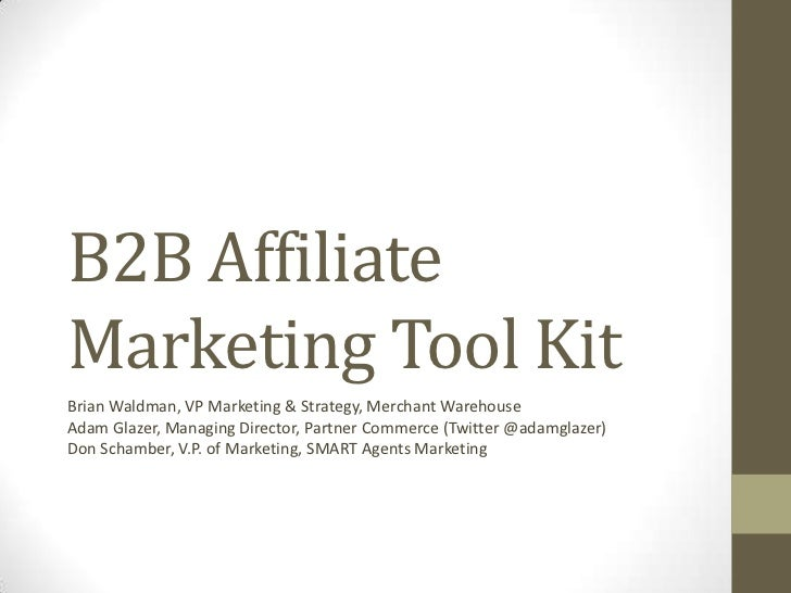 B2B Affiliate Marketing Tool Kit<br />Brian Waldman, VP Marketing & Strategy, Merchant Warehouse<br />Adam Glazer, Managin...