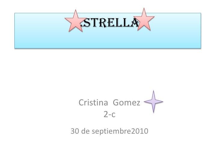 Cristina  Gomez<br />2-c<br />30 de septiembre2010<br />ristina  Gomes<br />Estrella<br />