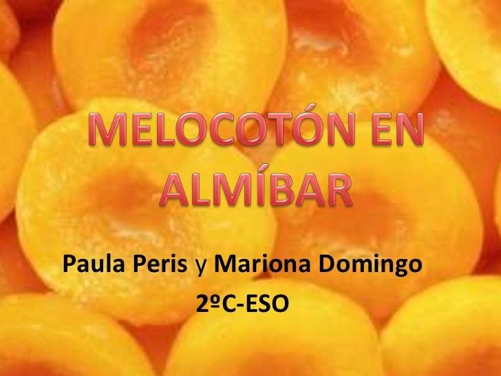MELOCOTÓN EN ALMÍBAR<br />Paula Peris y Mariona Domingo<br />2ºC-ESO<br />