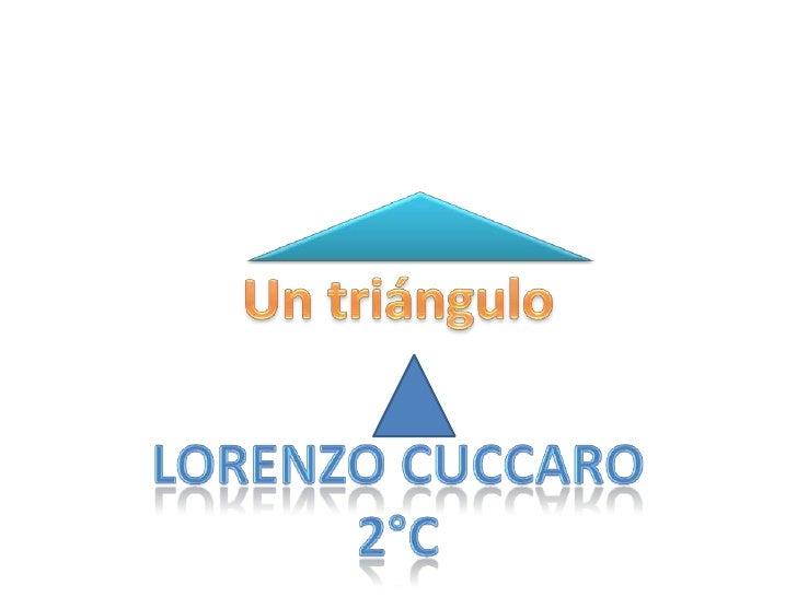 Un triángulo<br />Lorenzo cuccaro<br />2°c<br />
