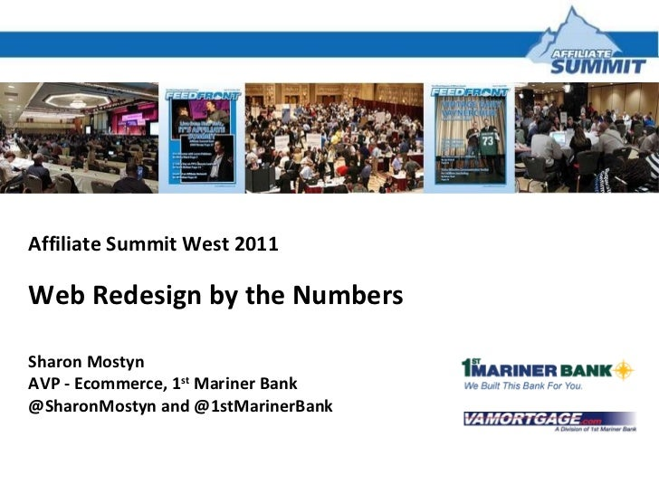 Affiliate Summit West 2011 Web Redesign by the Numbers Sharon Mostyn AVP - Ecommerce, 1 st  Mariner Bank @SharonMostyn and...