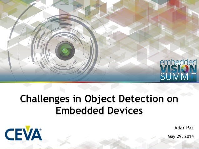 Copyright © 2014, CEVA Inc. 1 Adar Paz May 29, 2014 Challenges in Object Detection on Embedded Devices