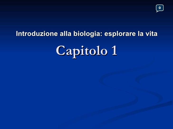 Capitolo 1 Introduzione alla biologia: esplorare la vita 0