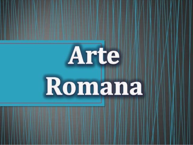 • Dividida em Roma Republicana e Roma Imperial.• A princípio as manifestações artísticas estavam contidas à cidadede Roma,...