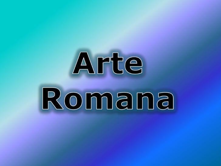 Características gerais• Dividida em Roma Republicana e Roma Imperial.• A princípio as manifestações artísticas estavam  co...