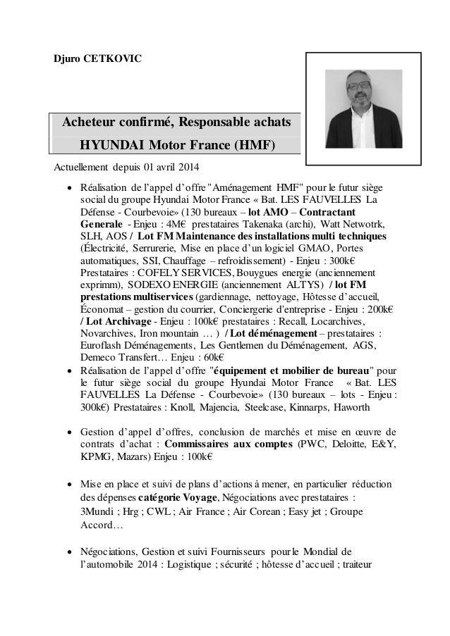 Djuro CETKOVIC Acheteur confirmé, Responsable achats HYUNDAI Motor France (HMF) Actuellement depuis 01 avril 2014  Réalis...
