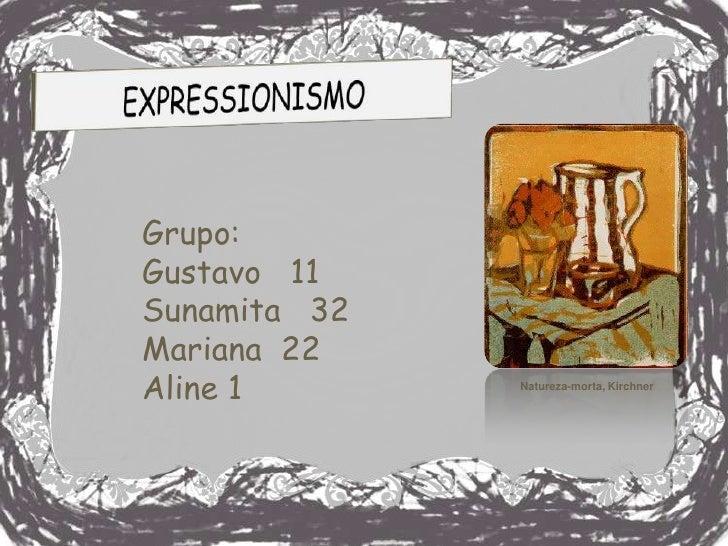 Grupo:Gustavo 11Sunamita 32Mariana 22Aline 1       Natureza-morta, Kirchner