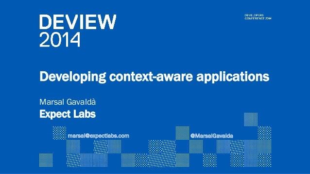 Developing context-aware applications  Marsal Gavaldà  Expect Labs  @MarsalGavalda  marsal@expectlabs.com