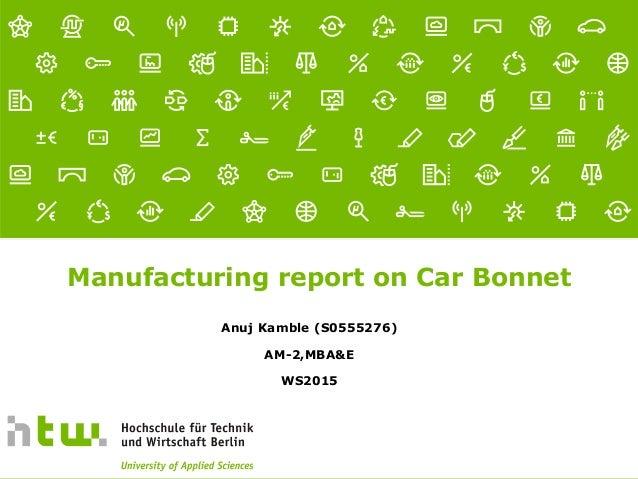 Referent · 16.01.2016 1 von xx Seiten Manufacturing report on Car Bonnet Anuj Kamble (S0555276) AM-2,MBA&E WS2015