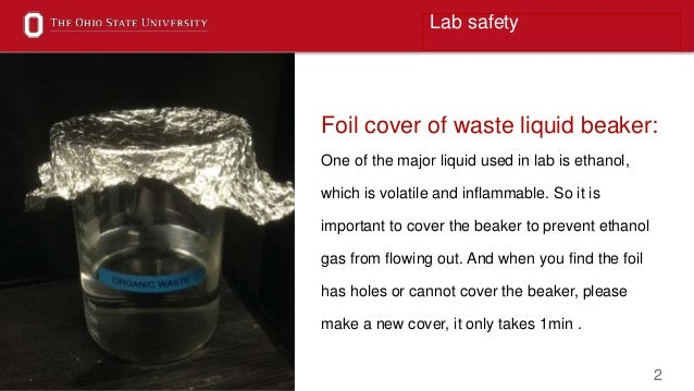 2 Foil cover of waste liquid beaker: One of the major liquid used in lab is ethanol, which is volatile and inflammable. So...
