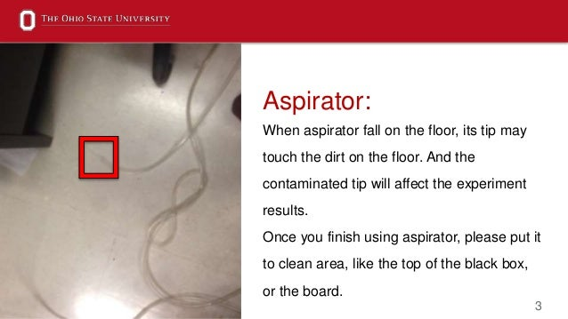 3 Aspirator: When aspirator fall on the floor, its tip may touch the dirt on the floor. And the contaminated tip will affe...