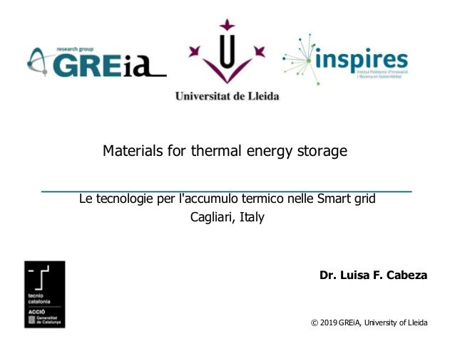© 2019 GREiA, University of Lleida Materials for thermal energy storage Le tecnologie per l'accumulo termico nelle Smart g...