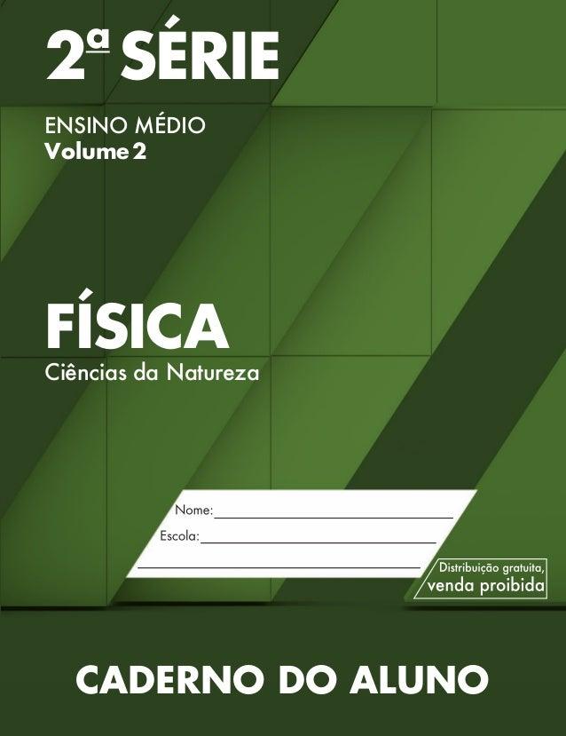 2a SÉRIE ENSINO MÉDIO Volume2 FÍSICA Ciências da Natureza CADERNO DO ALUNO 2 SERIE MEDIO_FISICA_CAA.indd 1 18/02/14 15:03