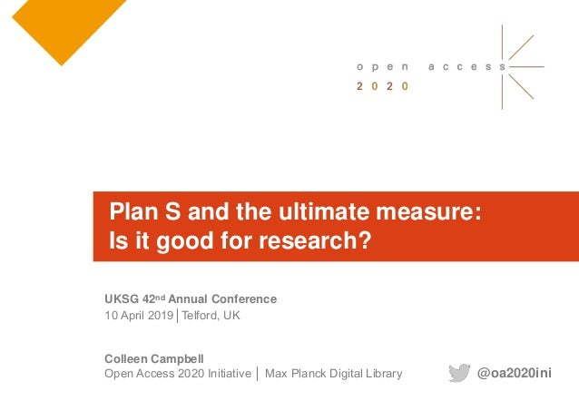 Colleen Campbell Open Access 2020 Initiative │ Max Planck Digital Library UKSG 42nd Annual Conference 10 April 2019│Telfor...