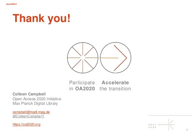 @oa2020ini 17 Thank you! Colleen Campbell Open Access 2020 Initiative Max Planck Digital Library campbell@mpdl.mpg.de @Col...