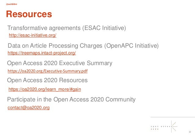 @oa2020ini 22 Resources http://esac-initiative.org/ Transformative agreements (ESAC Initiative) Open Access 2020 Executive...