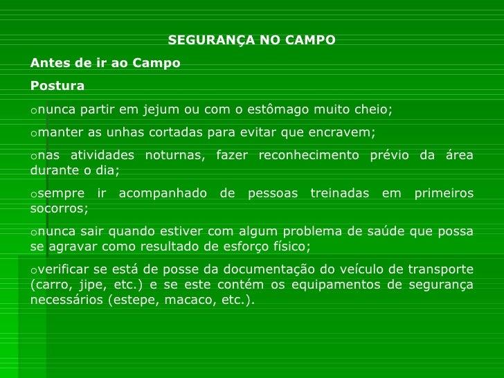 SEGURANÇA NO CAMPO Antes de ir ao Campo Postura o nunca partir em jejum ou com o estômago muito cheio; o manter as unhas c...