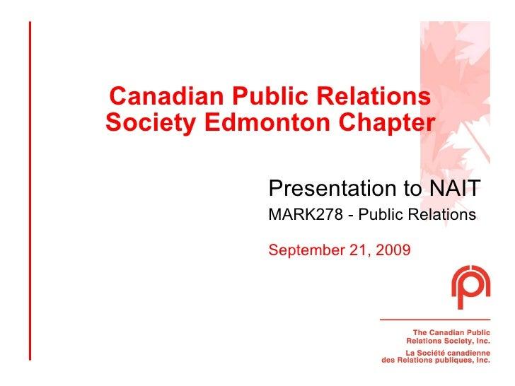 Canadian Public Relations Society Edmonton Chapter Presentation to NAIT   MARK278 - Public Relations September 21, 2009