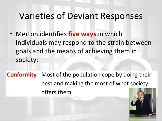 Varieties of Deviant Responses • Merton identifies five ways in which individuals may respond to the strain between goals ...