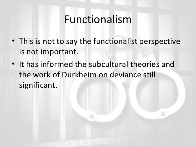 functionalist theory of crime and deviance In addition to control theory, the review includes conflict theories developed by   in effect, the structural-functionalist perspective of crime (lilly et al, 1989 lilly,   cultural values produced high rates of crime and deviance.