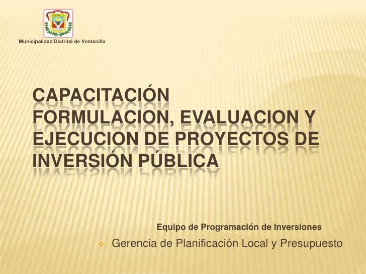 Municipalidad Distrital de Ventanilla     CAPACITACIÓN     FORMULACION, EVALUACION Y     EJECUCION DE PROYECTOS DE     INV...