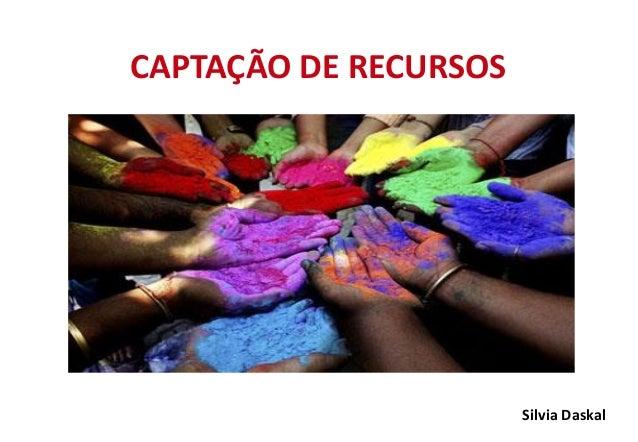 CAPTAÇÃO DE RECURSOS Silvia Daskal