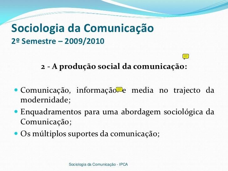Sociologia da Comunicação2º Semestre – 2009/2010       2 - A produção social da comunicação: Comunicação, informação e me...