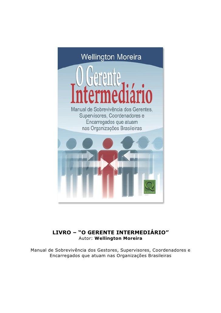 """LIVRO – """"O GERENTE INTERMEDIÁRIO""""                     Autor: Wellington Moreira  Manual de Sobrevivência dos Gestores, Sup..."""