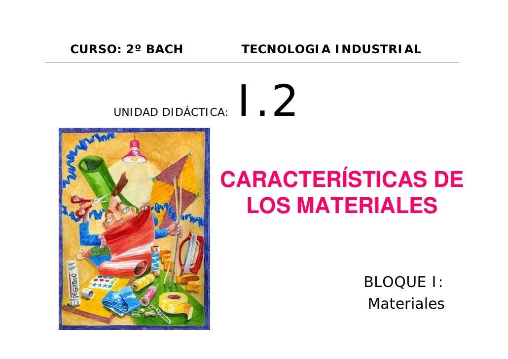 CURSO: 2º BACH           TECNOLOGIA INDUSTRIAL          UNIDAD DIDÁCTICA:   I.2                     CARACTERÍSTICAS DE    ...