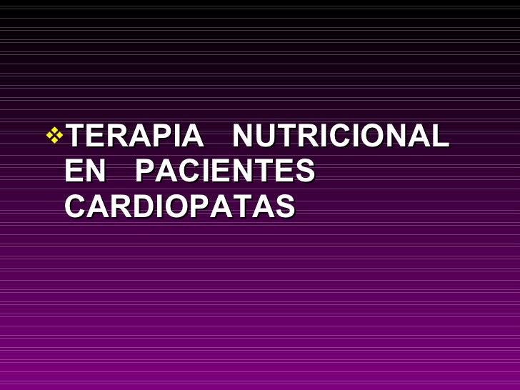 <ul><li>TERAPIA  NUTRICIONAL  EN  PACIENTES  CARDIOPATAS </li></ul>