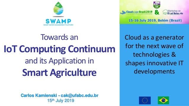 Cloud as a generator for the next wave of technologies & shapes innovative IT developments Carlos Kamienski - cak@ufabc.ed...