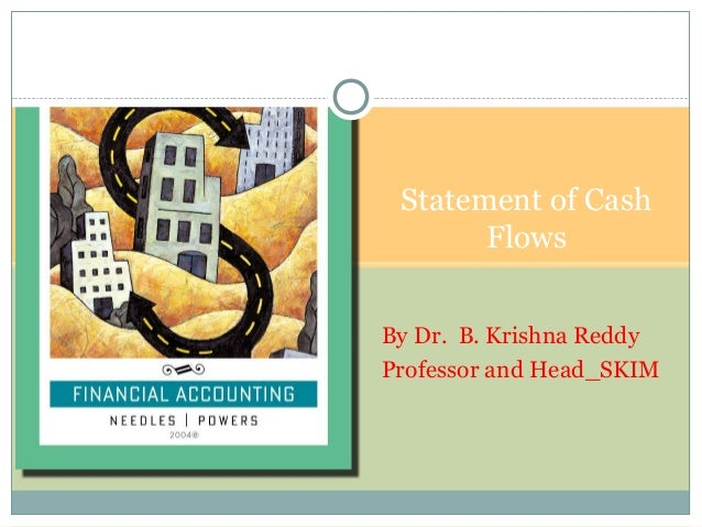 Statement of Cash Flows By Dr. B. Krishna Reddy Professor and Head_SKIM