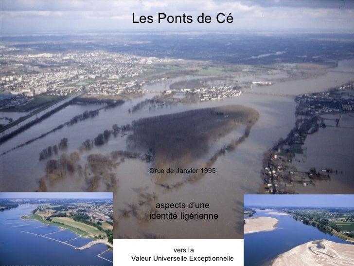 Les Ponts de Cé     Crue de Janvier 1995       aspects d'une     identité ligérienne             vers laValeur Universelle...