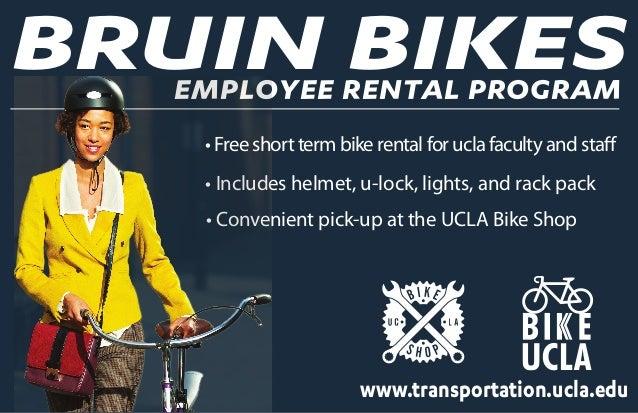 • Convenient pick-up at the UCLA Bike Shop • Includes helmet, u-lock, lights, and rack pack www.transportation.ucla.edu EM...