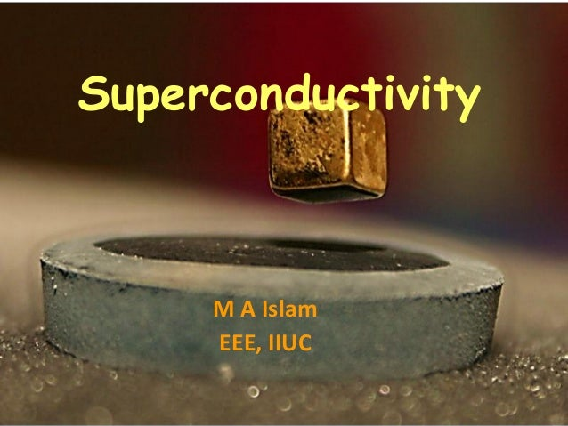 Superconductivity M A Islam EEE, IIUC